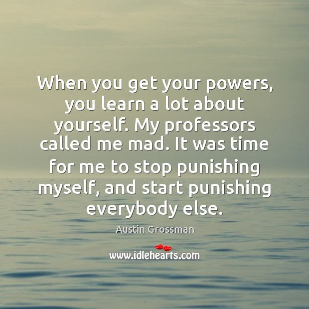 When you get your powers, you learn a lot about yourself. My Image