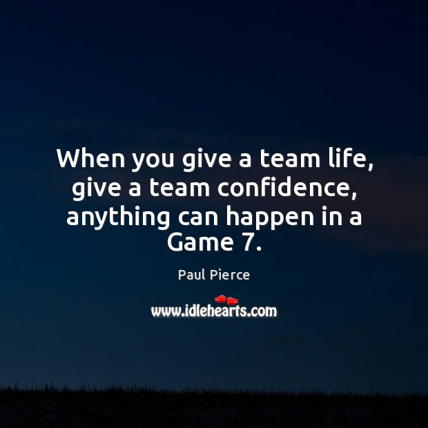 Image, When you give a team life, give a team confidence, anything can happen in a Game 7.