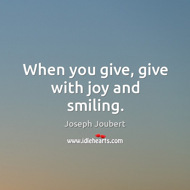 When you give, give with joy and smiling. Image
