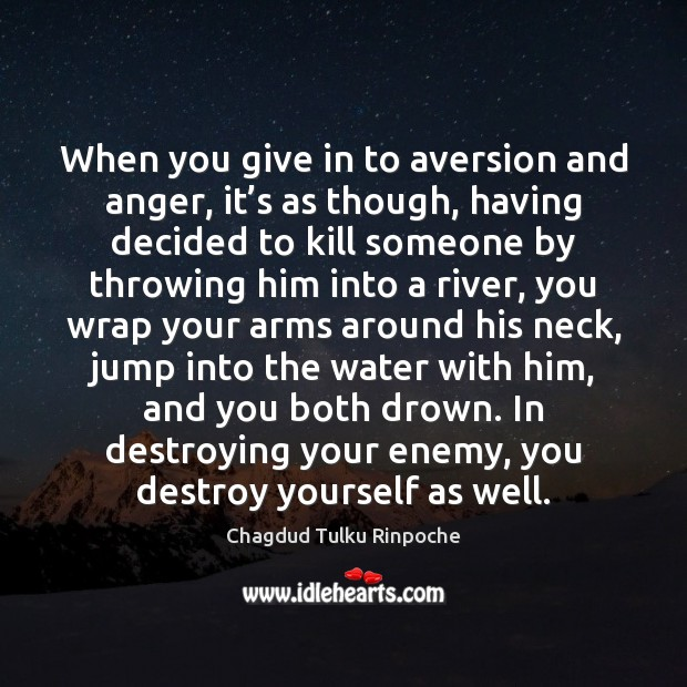 When you give in to aversion and anger, it's as though, Image