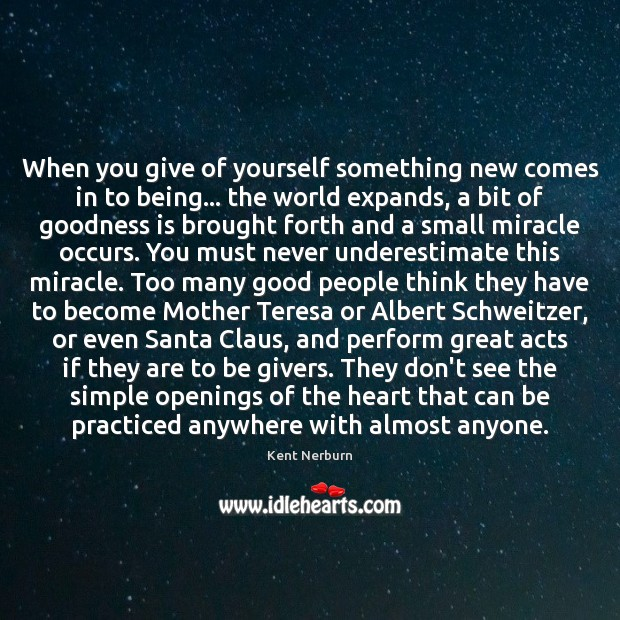 Image, When you give of yourself something new comes in to being… the