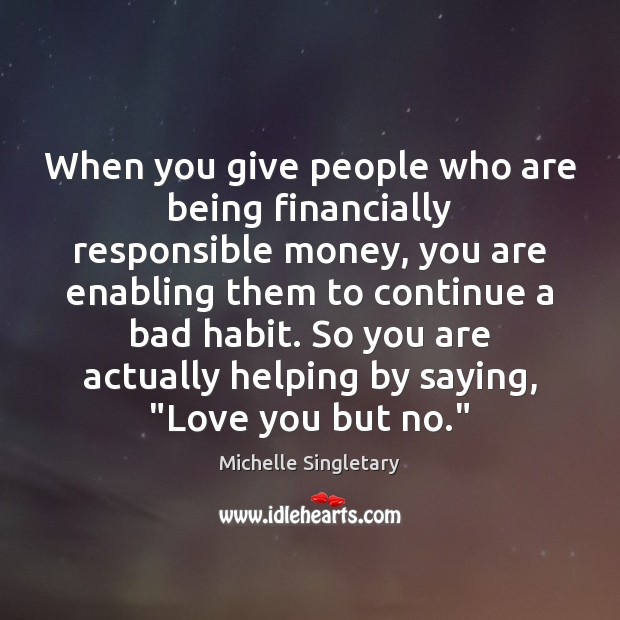 When you give people who are being financially responsible money, you are Image