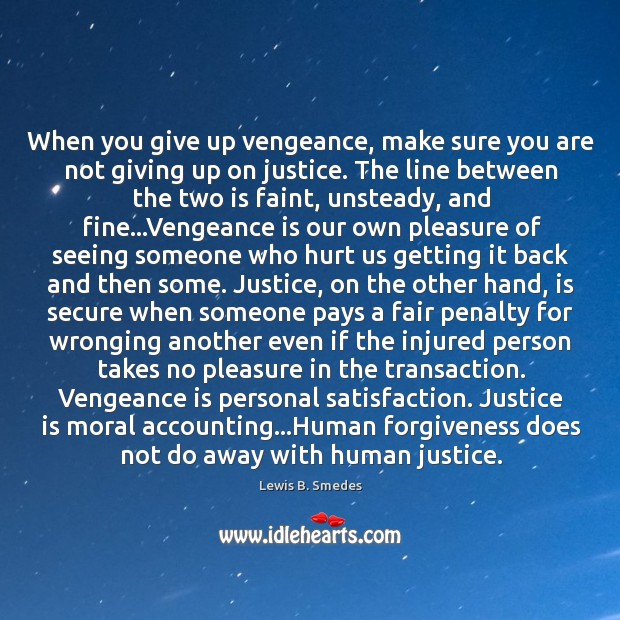 When you give up vengeance, make sure you are not giving up Lewis B. Smedes Picture Quote