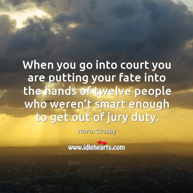 When you go into court you are putting your fate into the hands Image