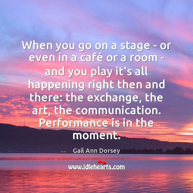 When you go on a stage – or even in a café Performance Quotes Image