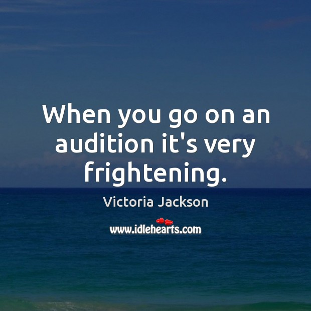 When you go on an audition it's very frightening. Image