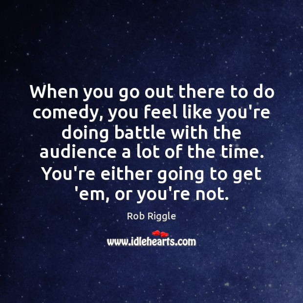 When you go out there to do comedy, you feel like you're Image