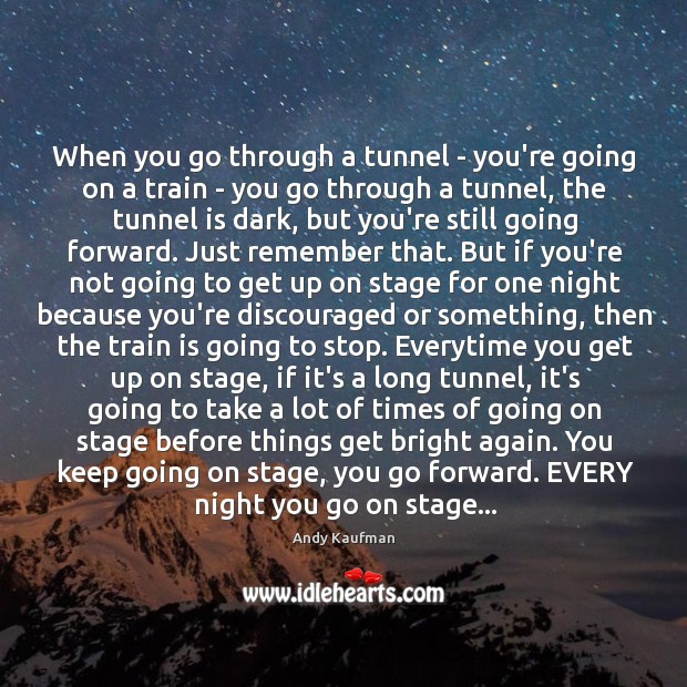Image, When you go through a tunnel – you're going on a train
