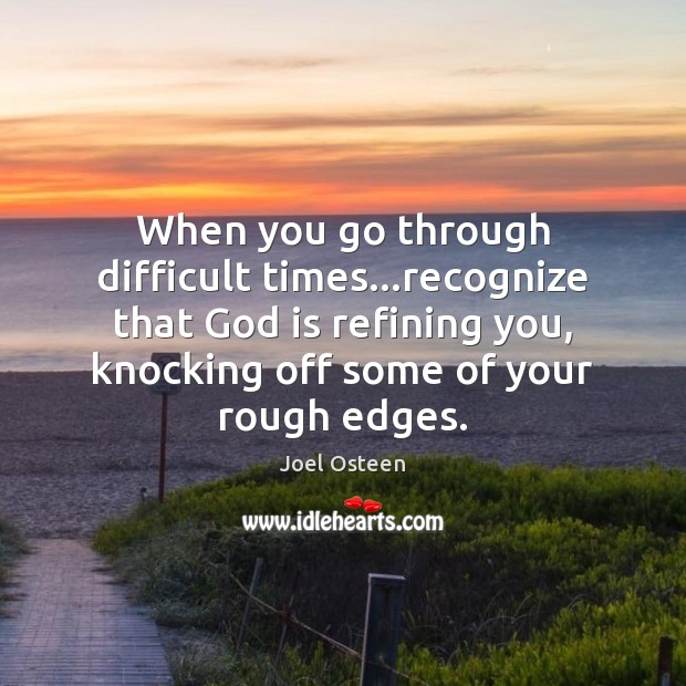 Image, When you go through difficult times…recognize that God is refining you,