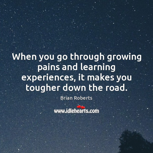 Image, When you go through growing pains and learning experiences, it makes you