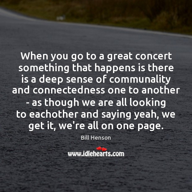 Image, When you go to a great concert something that happens is there