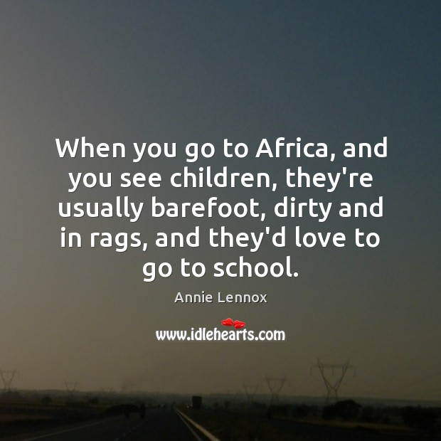 Image, When you go to Africa, and you see children, they're usually barefoot,