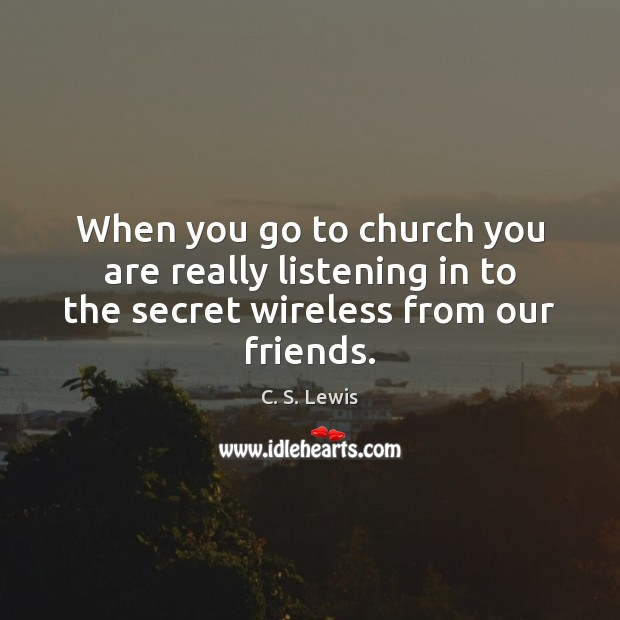 When you go to church you are really listening in to the secret wireless from our friends. Image