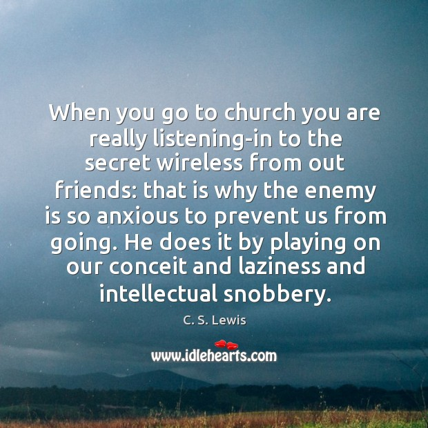When you go to church you are really listening-in to the secret Image