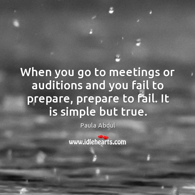 Image, When you go to meetings or auditions and you fail to prepare, prepare to fail. It is simple but true.