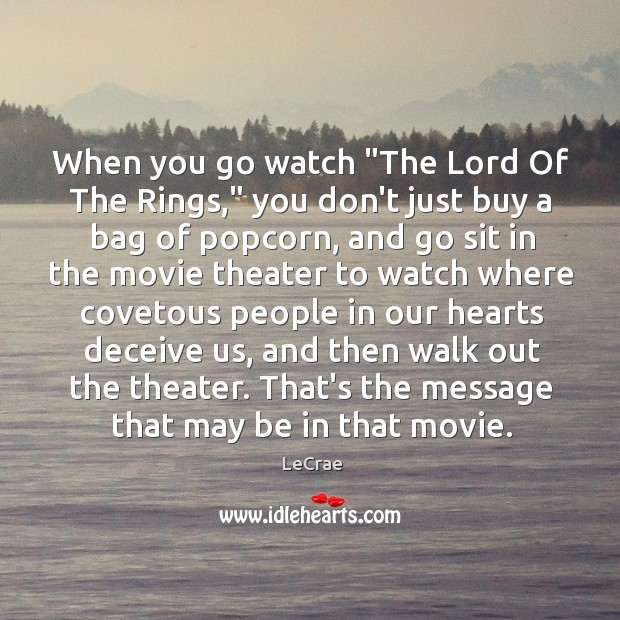 """When you go watch """"The Lord Of The Rings,"""" you don't just Image"""