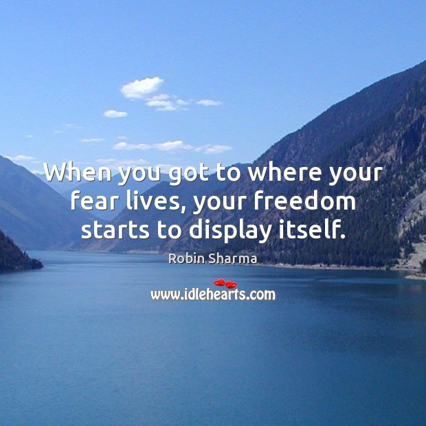Image, When you got to where your fear lives, your freedom starts to display itself.