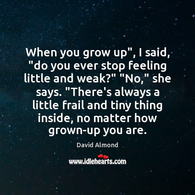 """When you grow up"""", I said, """"do you ever stop feeling little Image"""