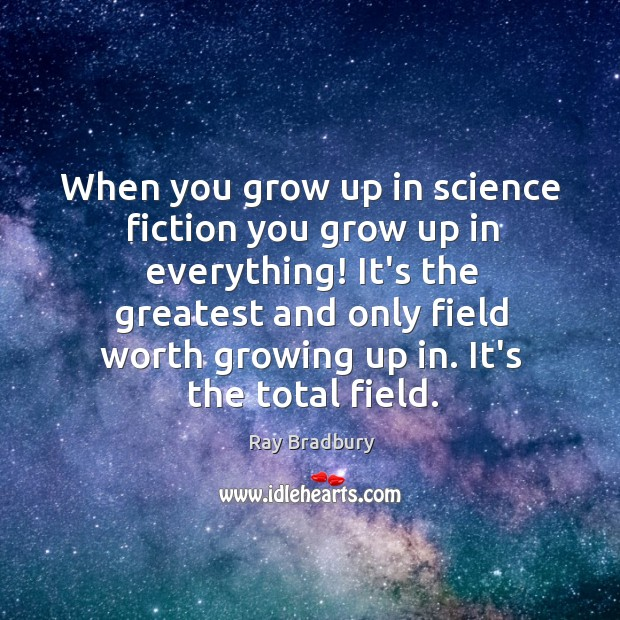 When you grow up in science fiction you grow up in everything! Image