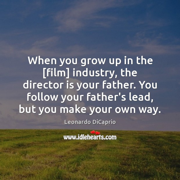 When you grow up in the [film] industry, the director is your Leonardo DiCaprio Picture Quote
