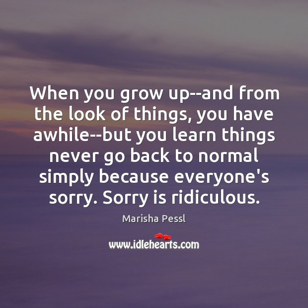 When you grow up–and from the look of things, you have awhile–but Sorry Quotes Image