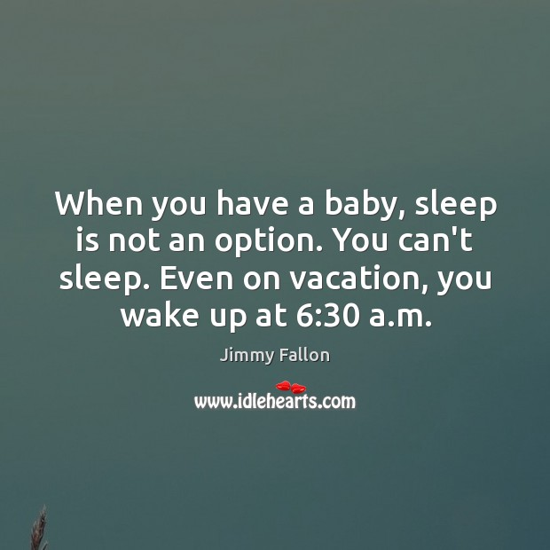 When you have a baby, sleep is not an option. You can't Sleep Quotes Image