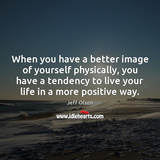 Image, When you have a better image of yourself physically, you have a