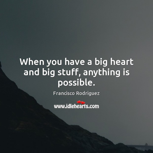 When you have a big heart and big stuff, anything is possible. Image