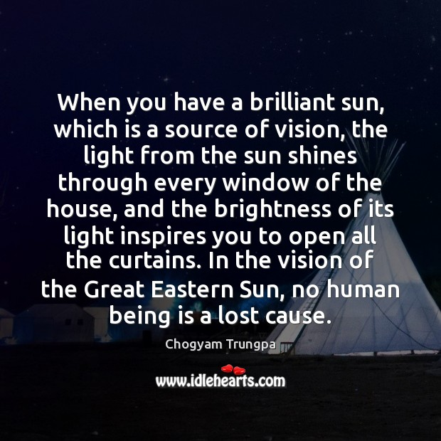 When you have a brilliant sun, which is a source of vision, Chogyam Trungpa Picture Quote
