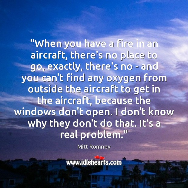 """""""When you have a fire in an aircraft, there's no place to Image"""