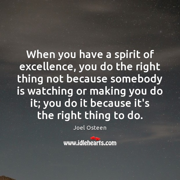 Image, When you have a spirit of excellence, you do the right thing