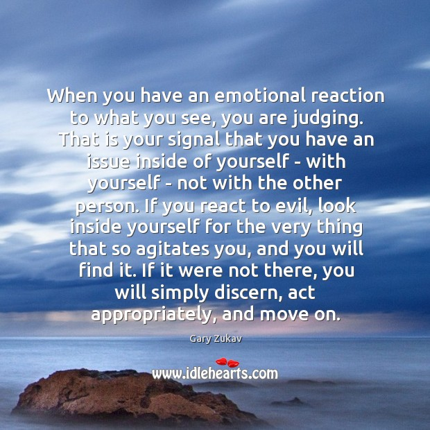 When you have an emotional reaction to what you see, you are Image