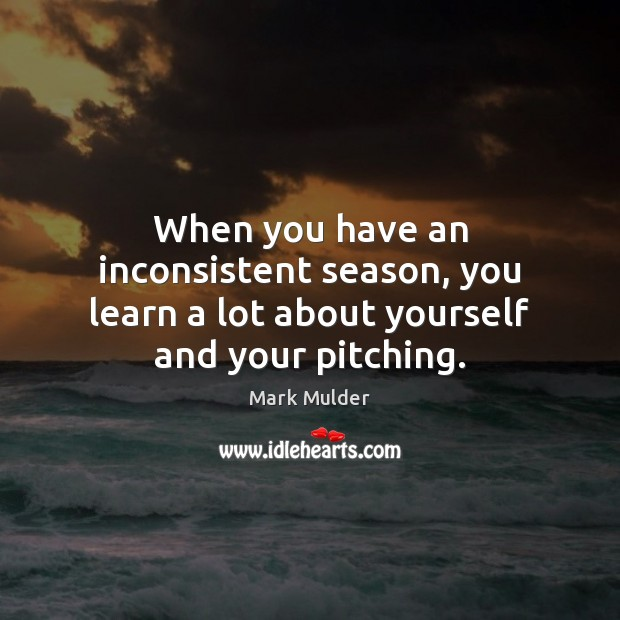 When you have an inconsistent season, you learn a lot about yourself and your pitching. Image