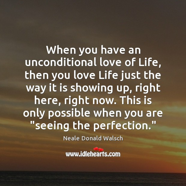 When you have an unconditional love of Life, then you love Life Unconditional Love Quotes Image