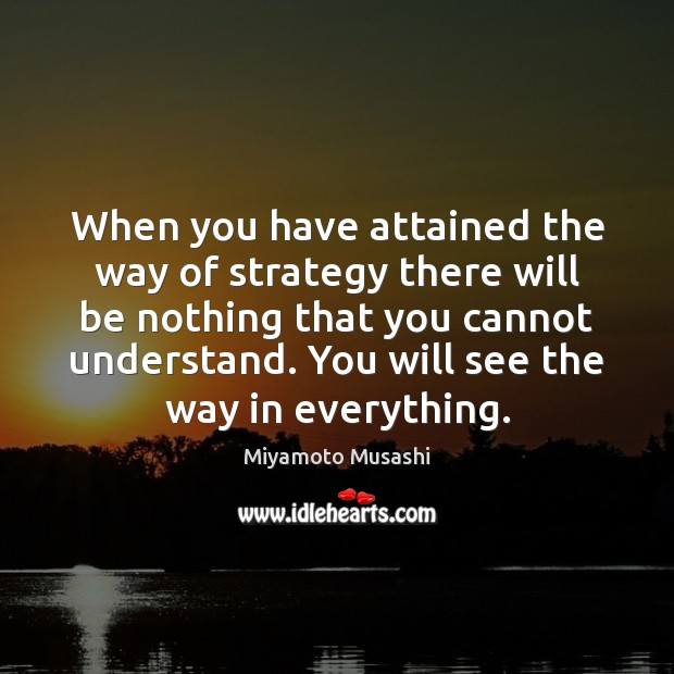 Image, When you have attained the way of strategy there will be nothing