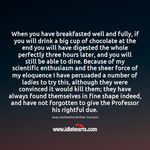 When you have breakfasted well and fully, if you will drink a Jean Anthelme Brillat-Savarin Picture Quote