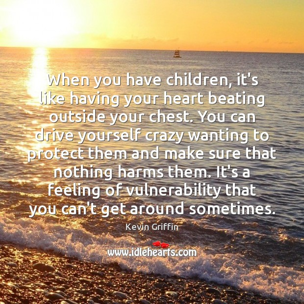 Image, When you have children, it's like having your heart beating outside your