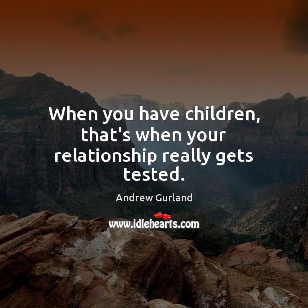 Image, When you have children, that's when your relationship really gets tested.