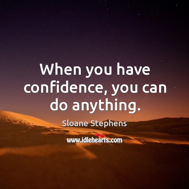When you have confidence, you can do anything. Sloane Stephens Picture Quote