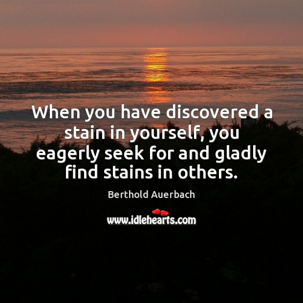 When you have discovered a stain in yourself, you eagerly seek for Image
