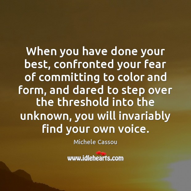 When you have done your best, confronted your fear of committing to Image