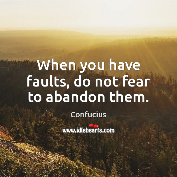 When you have faults, do not fear to abandon them. Confucius Picture Quote