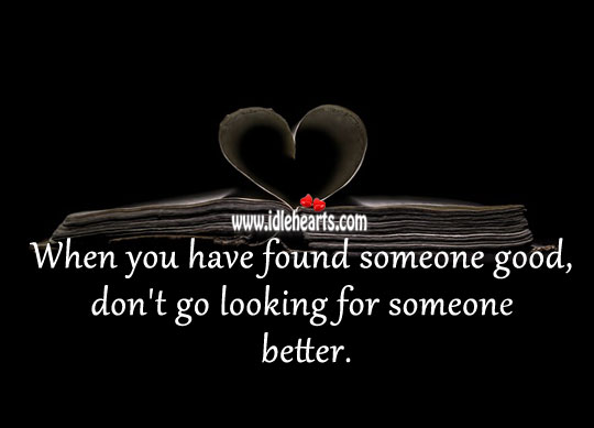 Image, When you have found someone good, don't go looking for better.