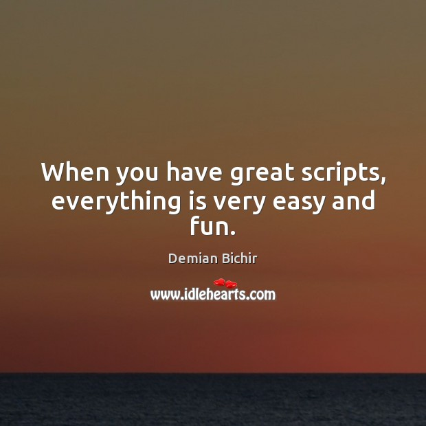 When you have great scripts, everything is very easy and fun. Demian Bichir Picture Quote