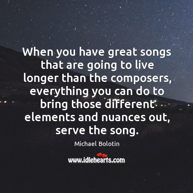 When you have great songs that are going to live longer than the composers Michael Bolotin Picture Quote