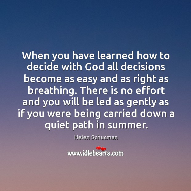 When you have learned how to decide with God all decisions become Helen Schucman Picture Quote