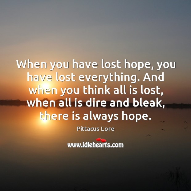 When you have lost hope, you have lost everything. And when you Pittacus Lore Picture Quote
