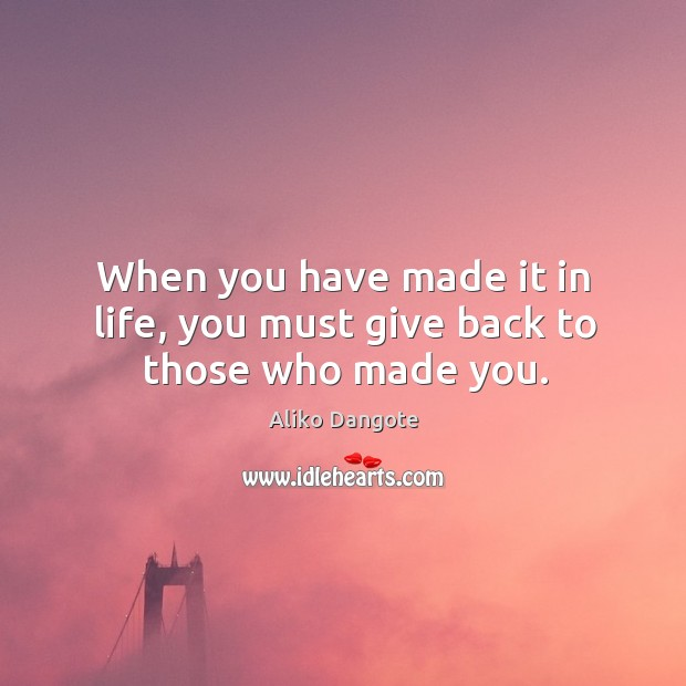 When you have made it in life, you must give back to those who made you. Image