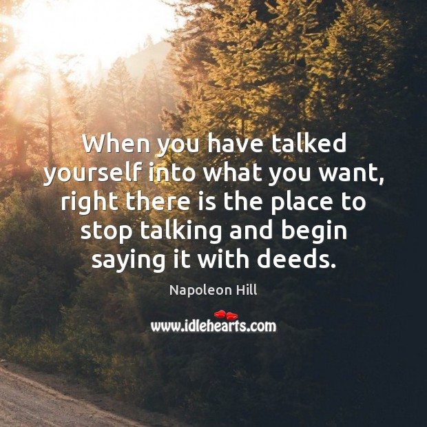 When you have talked yourself into what you want, right there is Napoleon Hill Picture Quote