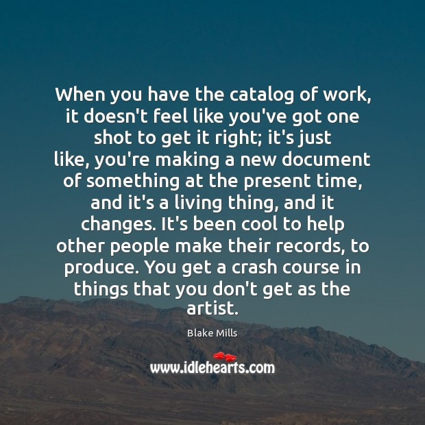 When you have the catalog of work, it doesn't feel like you've Image